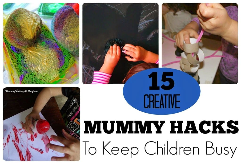 15 Creative Mummy Hacks to keep kids busy - Mummy Musings and Mayhem