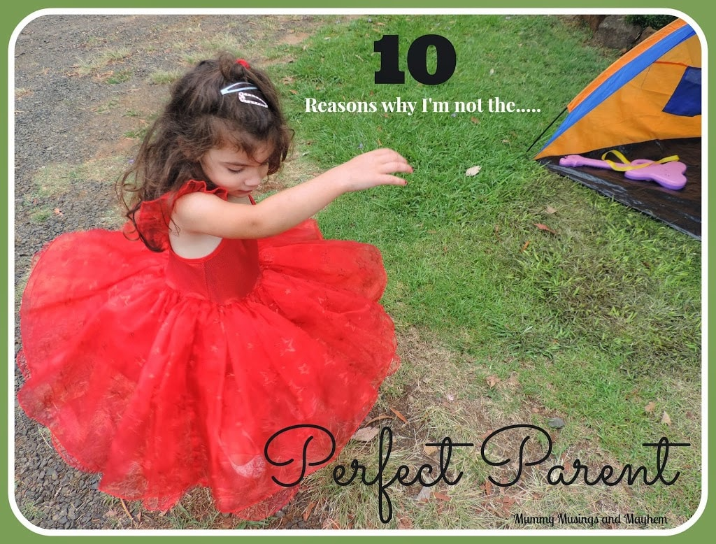 10 Reasons why I'm not the perfect parent ....are you? Mummy Musings and Mayhem