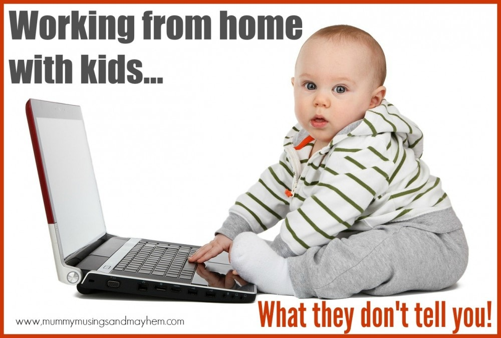 Working from home with children - what they don't tell you! A humorous yet real look at the life of a work from home Mum