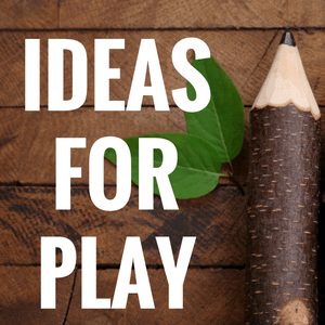 Ideas for Play