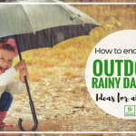 20 Ideas to Encourage Outdoor Rainy Day Play
