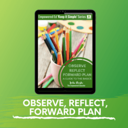 Observe, Reflect, Forward Plan – A Guide to the Basics.