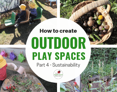 Outdoor Play Areas – Part 4 – Incorporating Sustainability