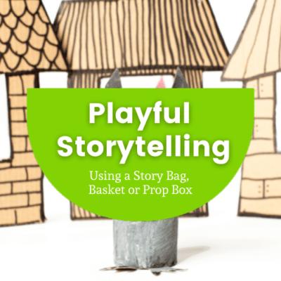 Playful Storytelling – Using a Story Bag, Basket or Prop Box