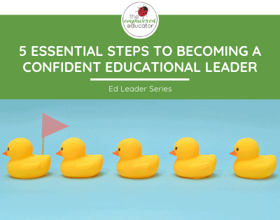 5 Essential Steps to Becoming a Confident Educational Leader