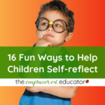 16 Ways Educators can help young children self-reflect & why it's important!