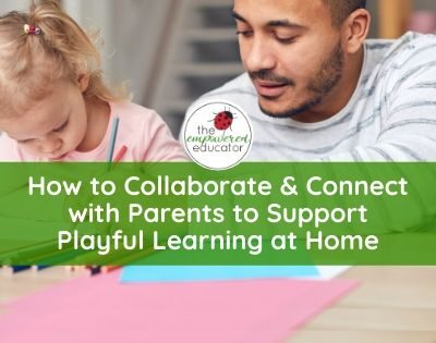 How to Collaborate & Connect with Parents to Support Playful Learning at Home