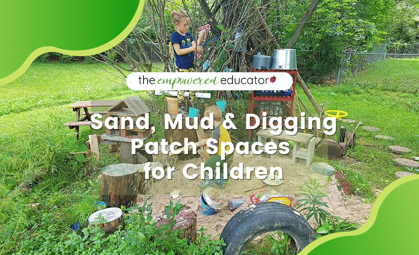 sand, mud and digging patch spaces for children
