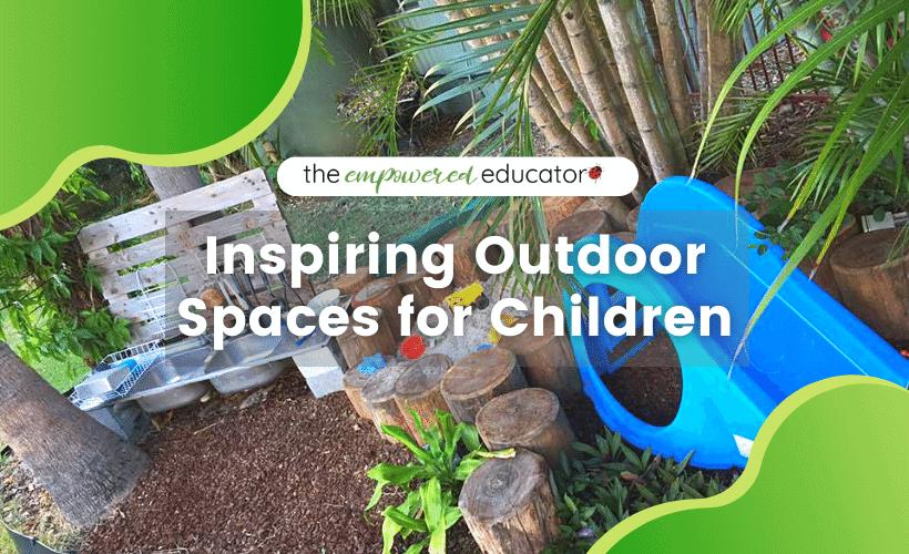 Inspiring Outdoor Spaces for Children