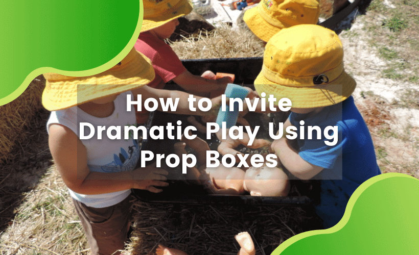 INVITE DRAMATIC PLAY USING PROP BOXES