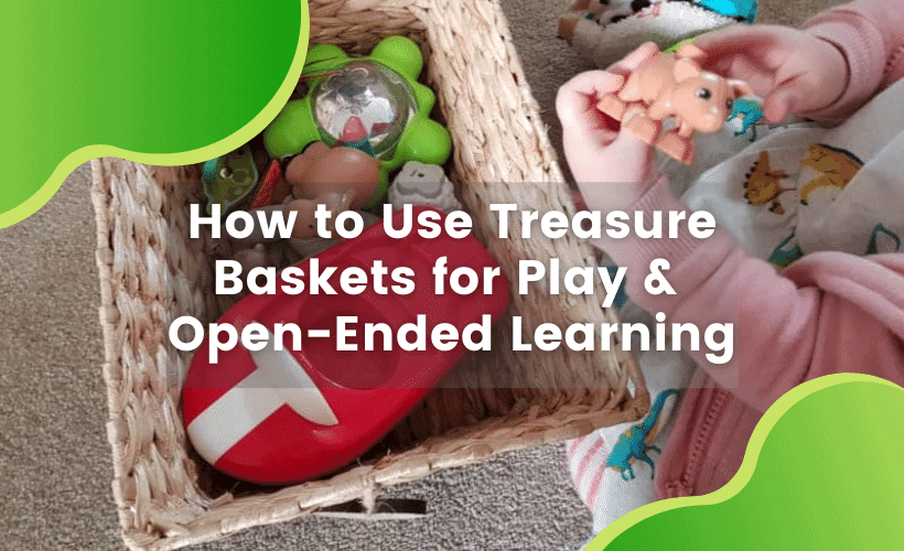 How to Use Treasure Baskets for Play and Open-Ended Learning