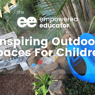 Inspiring Outdoor Spaces for Children empowered educator