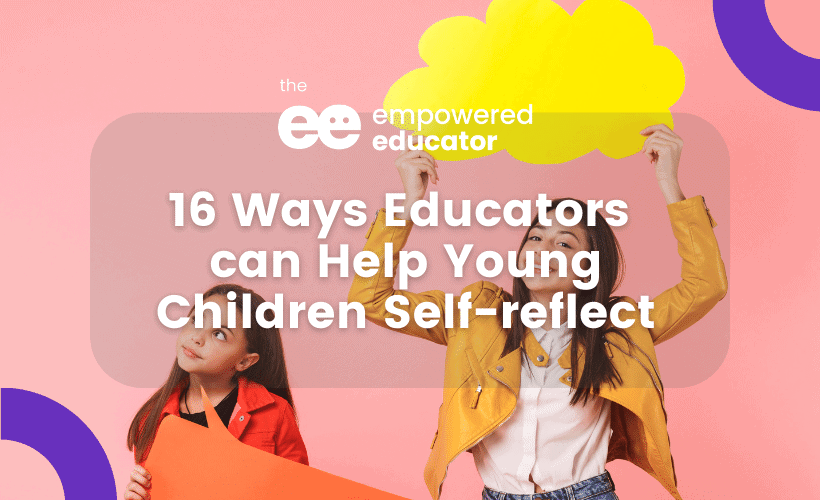 16 Ways Educators can help young children self-reflect