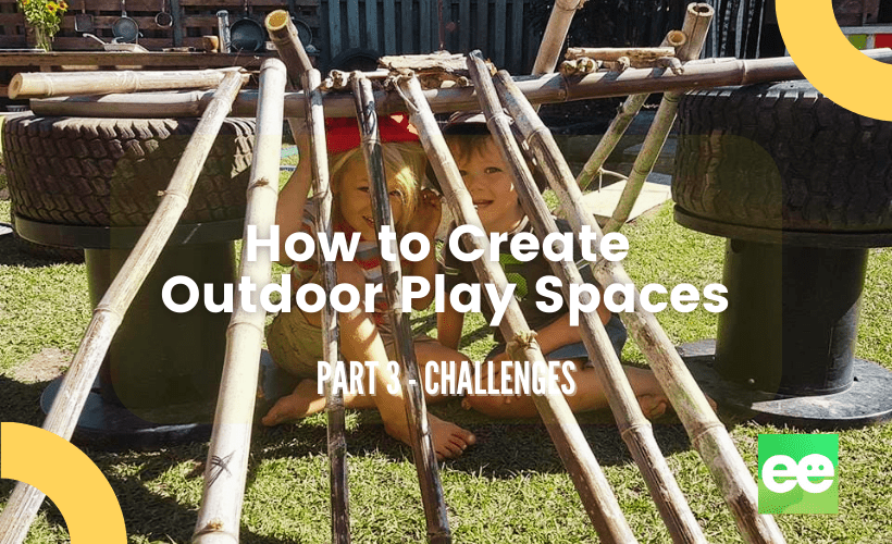 Natural Outdoor Play Areas – Part 3 Overcoming Challenges