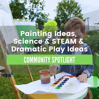 Educator Spotlight – Painting, STEAM and Dramatic Play Ideas