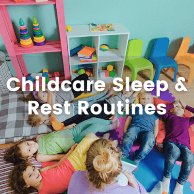 Childcare Sleep and Rest Routines -5 Ways To Create A Stress Free Transition And Encourage Sleep.