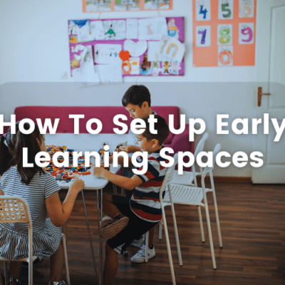 Early Learning Spaces – Behind The Scenes Inspiration From Real Educators