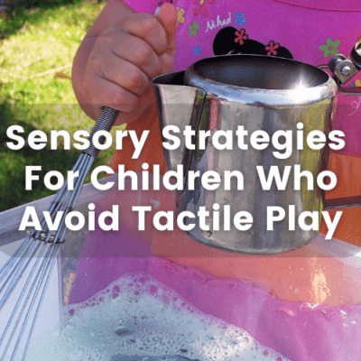 Sensory Strategies For Children Who Avoid Tactile Play