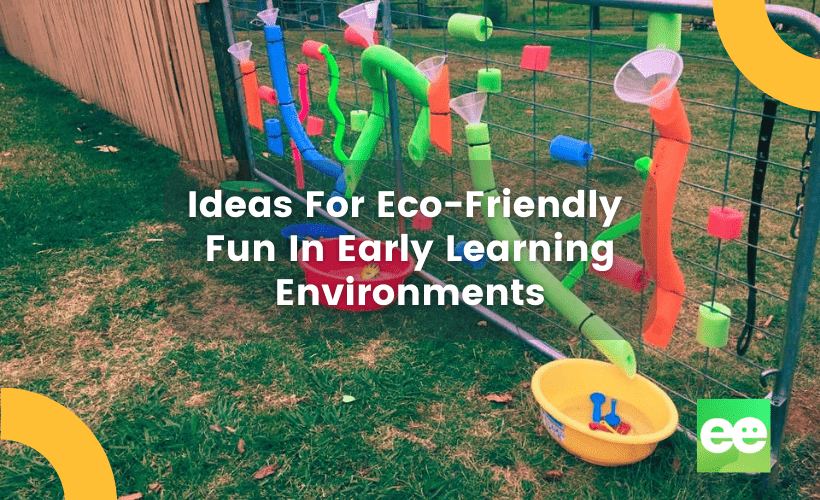 Ideas for Ecofriendly fun In Early Learning Environments